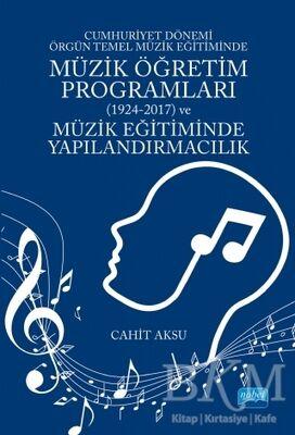 Cumhuriyet Dönemi Örgün Temel Müzik Eğitiminde Müzik Öğretim Programları 1924-2017 ve Müzik Eğitiminde Yapılandırmacılık