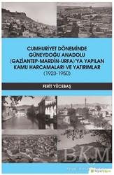 Hiperlink Yayınları - Cumhuriyet Döneminde Güneydoğu Anadolu Gaziantep-Mardin-Urfa'ya Yapılan Kamu Harcamaları ve Yatırımlar 1923-1950