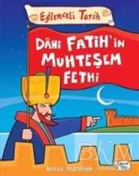 Eğlenceli Bilgi Yayınları - Dahi Fatih'in Muhteşem Fethi - Eğlenceli Tarih