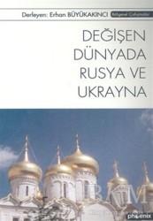 Phoenix Yayınevi - Değişen Dünyada Rusya ve Ukrayna