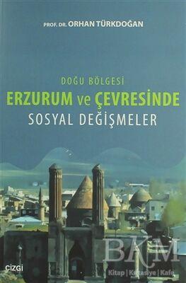 Doğu Bölgesi Erzurum ve Çevresinde Sosyal Değişmeler