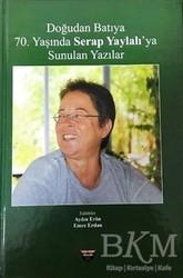 Bilgin Kültür Sanat Yayınları - Doğudan Batıya 70. Yaşında Serap Yaylalı'ya Sunulan Yazılar