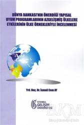 İstanbul Gelişim Üniversitesi Yayınları - Dünya Bankası'nın Önerdiği Yapısal Uyum Programlarının Az Gelişmiş Ülkelere Etkilerinin Ülke Örnekleriyle İncelenmesi