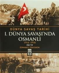 Timaş Yayınları - Dünya Savaş Tarihi Cilt 4: 1. Dünya Savaşı'nda Osmanlı