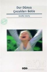 Yapı Kredi Yayınları - Dur Dünya Çocukları Bekle