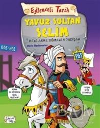 Eğlenceli Bilgi Yayınları - Eğlenceli Tarih 31: Yavuz Sultan Selim - Hayallere Sığmayan Padişah