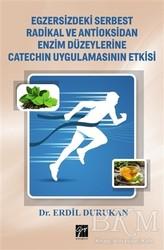 Gazi Kitabevi - Egzersizdeki Serbest Radikal ve Antioksidan Enzim Düzeylerine Catechin Uygulamasının Etkisi