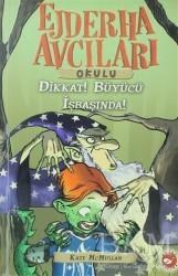 Beyaz Balina Yayınları - Ejderha Avcıları Okulu 11 Dikkat! Büyücü İş Başında