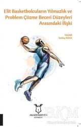 Akademisyen Kitabevi - Elit Basketbolcuların Yılmazlık ve Problem Çözme Beceri Düzeyleri Arasındaki İlişki
