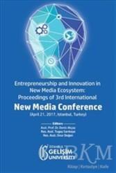İstanbul Gelişim Üniversitesi Yayınları - Entrepreneurship and Innovation in New Media Ecosystem: Proceedings of 3rd International New Media Conference