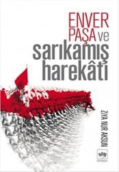 Ötüken Neşriyat - Enver Paşa ve Sarıkamış Harekatı