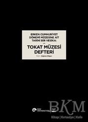 VEKAM (Koç Üniversitesi Vehbi Koç Ankara Araştırma - Erken Cumhuriyet Dönemi Müzesine Ait Tarihi Bir Vesika: Tokat Müzesi Defteri