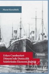 Libra Yayınları - Erken Cumhuriyet Dönemi'nde Denizcilik Sektörünün Ekonomi Politiği