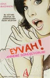Arunas Yayıncılık - Eyvah! Anneme Dönüşüyorum!