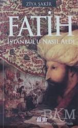 Akıl Fikir Yayınları - Fatih İstanbul'u Nasıl Aldı