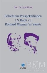 Sentez Yayınları - Felsefenin Perspektifinden J. S. Bach ve Richard Wagner'in Sanatı