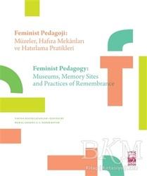 İstos Yayıncılık - Feminist Pedagoji: Müzeler Hafıza Mekanları ve Hatırlama Pratikleri - Feminist Pedagogy: Museums Memory Sites and Practices of Remembrance