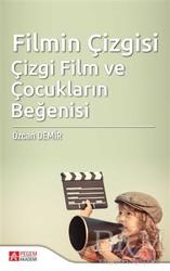 Pegem A Yayıncılık - Akademik Kitaplar - Filmin Çizgisi Çizgi Film ve Çocukların Beğenisi