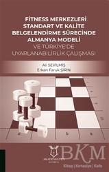 Akademisyen Kitabevi - Fitness Merkezleri Standart ve Kalite Belgelendirme Sürecinde Almanya Modeli ve Türkiye'de Uyarlanabilirlik Calışması