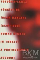 Tarih Vakfı Yurt Yayınları - Fotoğraflarla Türkiye'de İnsan Hakları (1839-1990) Human Rights in Turkey: A Photographic Account