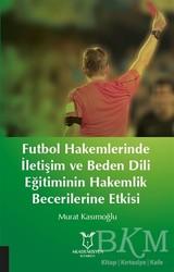Akademisyen Kitabevi - Futbol Hakemlerinde İletişim ve Beden Dili Eğitiminin Hakemilik Becerilerine Etkisi