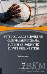 Akademisyen Kitabevi - Futbolcularda Pliometrik Çalışmaların Sıçrama Şut Hızı ve İzokinetik Kuvvet Üzerine Etkisi