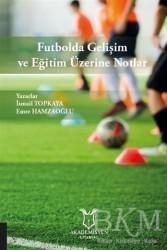 Akademisyen Kitabevi - Futbolda Gelişim ve Eğitim Üzerine Notlar