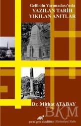 Paradigma Akademi Yayınları - Akademik Kitaplar - Gelibolu Yarımadası'nda Yazılan Tarih Yıkılan Anıtlar