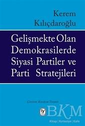 Tekin Yayınevi - Gelişmekte Olan Demokrasilerde Siyasi Partiler ve Parti Stratejileri
