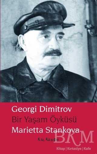 Georgi Dimitrov - Bir Yaşam Öyküsü