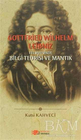 Gottfried Wilhelm Leibniz Felsefesinde Bilgi Teorisi ve Mantık