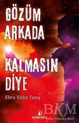 İskenderiye Yayınları - Gözüm Arkada Kalmasın Diye