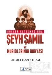 Apra Yayıncılık - Güçler Çatışmasında Şeyh Şamil ve Müridlerinin Dünyası