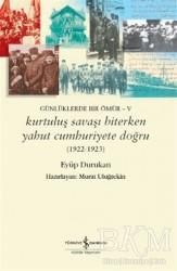 İş Bankası Kültür Yayınları - Günlüklerde Bir Ömür - 5 Kurtuluş Savaşı Biterken Yahut Cumhuriyete Doğru