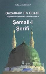Şazeli Yayınevi - Güzellerin En Güzeli Peygamberimiz Sallallahu Aleyhi ve Sellem'in Şemail-i Şerifi