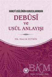 Marmara Üniversitesi İlahiyat Fakültesi Vakfı - Hanefi Usulünün Kurucularından Debusi ve Usul Anlayışı