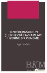 Hiperlink Yayınları - Henri Bergson'un Şuur - Sezgi Kavramları Üzerine Bir Deneme