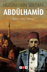 Yeni Türkiye Yayınları - Hüzünlerin Sultanı Abdülhamid