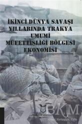 Akademisyen Kitabevi - İkinci Dünya Savaşı Yıllarında Trakya Umumi Müfettişliği Bölgesi Ekonomisi