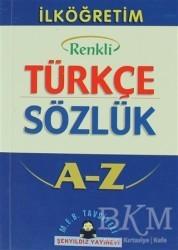 Şenyıldız Yayınevi - İlköğretim Okulları İçin Renkli Türkçe Sözlük A-Z