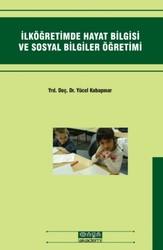 Maya Akademi Yayınları - İlköğretimde Hayat Bilgisi ve Sosyal Bilgiler Öğretimi