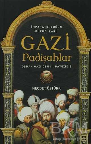 İmparatorluğun kurucuları Gazi Padişahlar