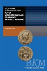 Tarih Vakfı Yurt Yayınları - İÖ 6. Yüzyıldan 14. Yüzyıl Sonuna Kadar Büyük İmparatorluklar Döneminde Anadolu Kentleri