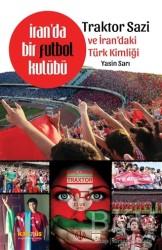 Kaknüs Yayınları - İran'da Bir Futbol Kulübü - Traktor Sazi ve İran'daki Türk Kimliği