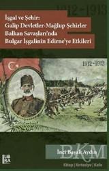 Libra Yayınları - İşgal ve Şehir: Galip Devletler - Mağlup Şehirler Balkan Savaşları'nda Bulgar İşgalinin Edirne'ye Etkileri 1912-1913