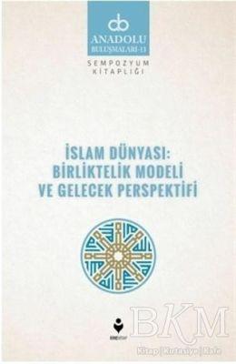 İslam Dünyası: Birliktelik Modeli ve Gelecek Perspektifi