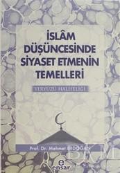 Ensar Neşriyat - İslam Düşüncesinde Siyaset Etmenin Temelleri