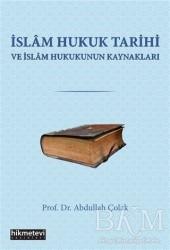 Hikmetevi Yayınları - İslam Hukuk Tarihi ve İslam Hukukunun Kaynakları