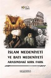 40'lar Kulübü Yayınevi - İslam Medeniyeti ve Batı Medeniyeti Arasındaki Kırk Fark