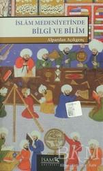 İsam Yayınları - İslam Medeniyetinde Bilgi ve Bilim